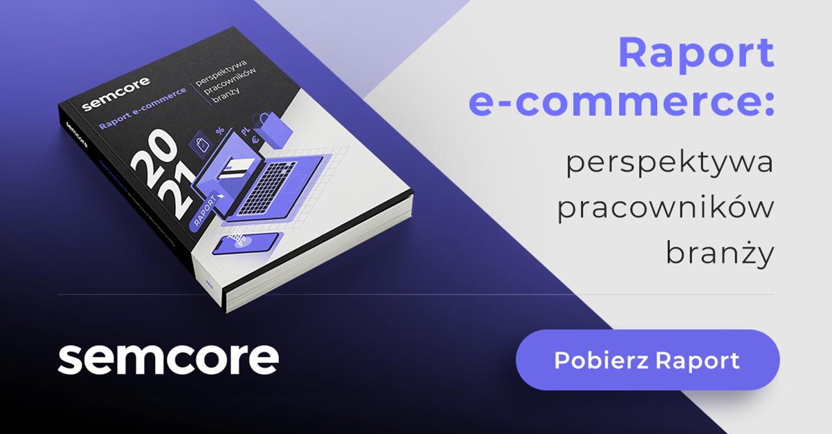 Raport e-commerce w Polsce 2021 oczami pracowników branży